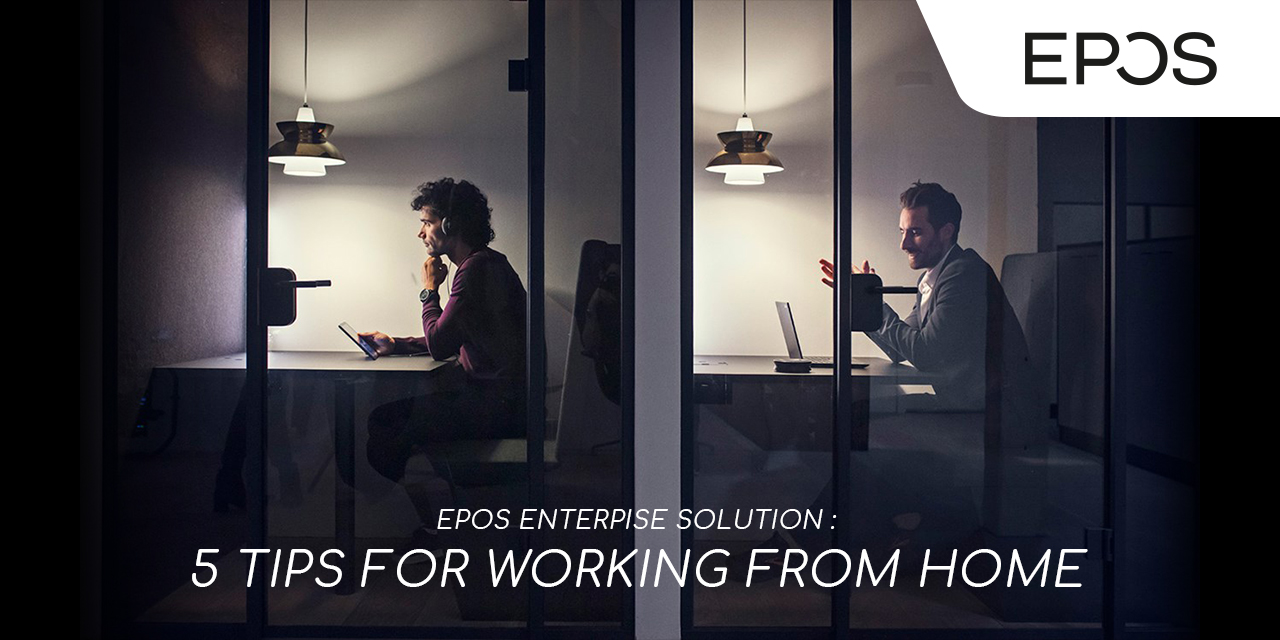 https://synnexmetrodata.metrodatabisnis.com/wp-content/uploads/2020/06/EPOS-ENTERPISE-SOLUTION-5-TIPS-FOR-WORKING-FROM-HOME-1280-x-640-pixel.jpg